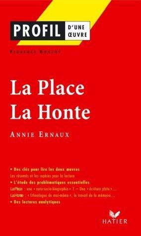 Profil - Ernaux (Annie) : La Place - La Honte:Analyse littéraire de l'oeuvre (Profil d'une Oeuvre)