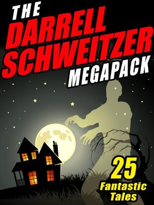 The Darrell Schweitzer Megapack: 25 Weird Tales of Fantasy and Horror
