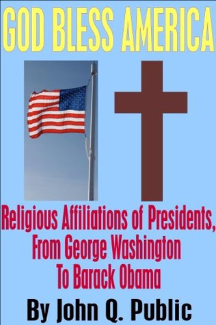 God Bless America: Religious Affiliations of Presidents, From George Washington to Barack Obama