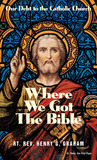 Where We Got The Bible: Our Debt to the Catholic Church