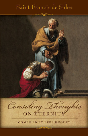 Ebook Consoling Thoughts of St. Francis de Sales On Eternity: On Eternity by Francis de Sales read!