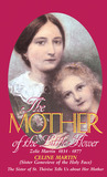 The Mother of the Little Flower: The Sister of St. Therese Tells Us about Her Mother