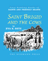 Saints and Friendly Beasts: Saint Brigid and the Cows: EASY READING BOOK OF SAINTS AND FRIENDLY BEASTS