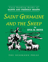 Saints and Friendly Beasts: Saint Germaine and the Sheep: EASY READING BOOK OF SAINTS AND FRIENDLY BEASTS