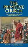 The Primitive Church: The Church in the Days of the Apostles