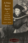 A Man Born Again: A Novel based on the Life of Saint Thomas More