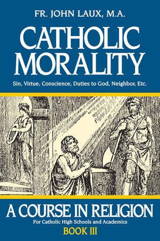 Catholic Morality (A Course in Religion #3)