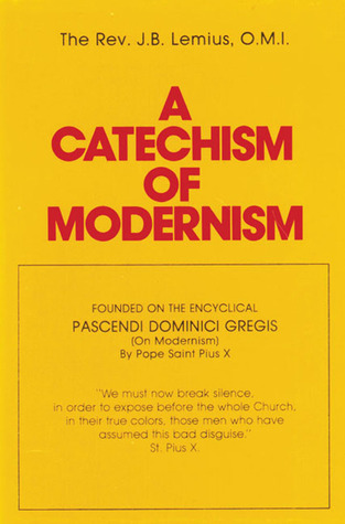 A Catechism of Modernism by J.B. Lemius