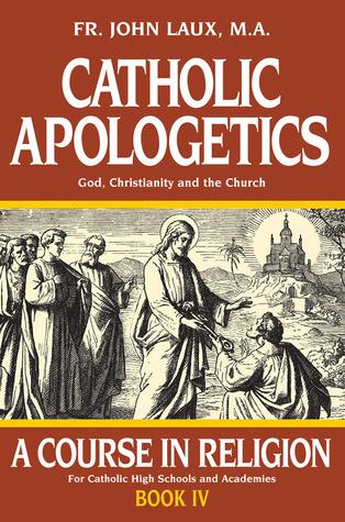 Catholic Apologetics: A Course in Religion - Book IV
