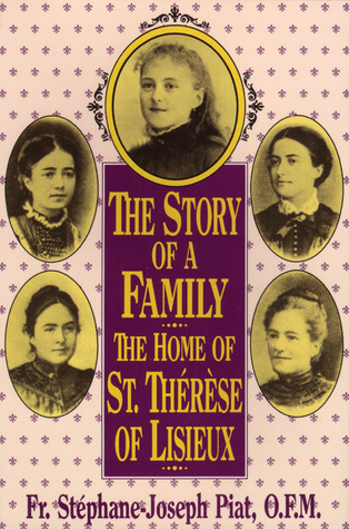 The Story of a Family: The Home of St. Therese of Lisieux