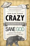 Crazy Stories, Sane God by John Alan Turner