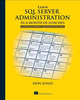 Learn SQL Server Administration in a Month of Lunches: Covers Microsoft SQL Server 2005-2014