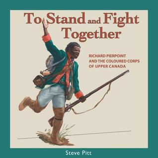 To Stand and Fight Together: Richard Pierpoint and the Coloured Corps of Upper Canada