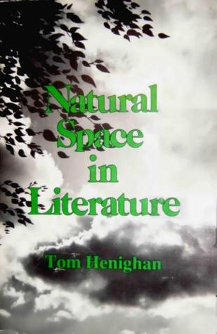 Natural Space In Literature: Imagination and Environment in Nineteenth and Twentieth Century Fiction and Poetry