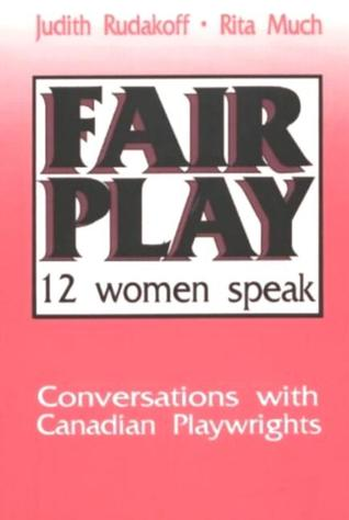 Fair Play: Twelve Women Speak: Conversations With Canadian Playwrights