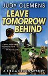 Leave Tomorrow Behind by Judy Clemens