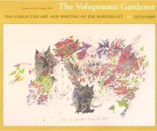 the-voluptuous-gardener-the-collected-art-and-writing-of-joe-rosenblatt-1973-1996