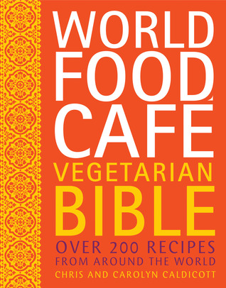 World food cafe vegetarian bible over 200 recipes from around the 18223002 forumfinder Choice Image