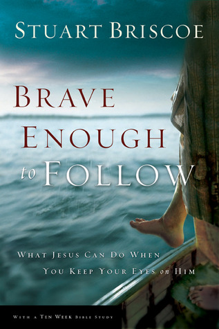 Brave Enough to Follow: What Jesus Can Do When You Keep Your Eyes on Him