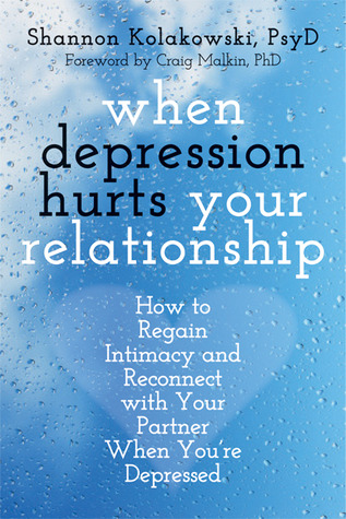 When Depression Hurts Your Relationship: How to Regain Intimacy and Reconnect with Your Partner When You're Depressed