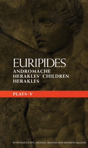 "Plays: Vol 5 (Methuen Classical Greek Dramatists): ""Andromache"", ""Herakles' Children"" and ""Herakles"" Vol 5 (Methuen Classical Greek Dramatists)"
