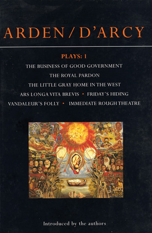 Plays 1: The Business of Good Government / The Royal Pardon / The Little Gray Home in the West / Ars Longa Vita Brevis / Friday's Hiding / Vandaleur's Folly / Immediate Rough Theatre