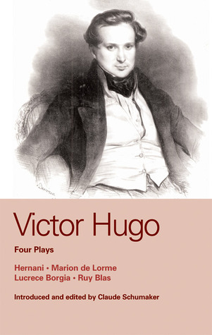 Victor Hugo: Four Plays: Hernani , Marion De Lorme , Lucrece Borgia , Ruy Blas