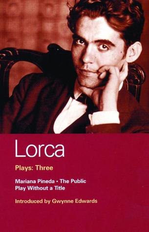 Lorca Plays: Three: Mariana Pineda, The Public, and Play Without a Title