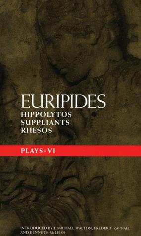 "Plays: Vol 6 (Methuen Classical Greek Dramatists): ""Hippolytos"", ""Suppliants"" and ""Rhesos"" Vol 6 (Methuen Classical Greek Dramatists)"