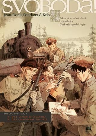 Svoboda!: Rusko, 1914-1920: fiktivní válečný deník příslušníka Československé legie (Svoboda!, #1, #2)