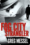 Fog City Strangler by Greg Messel