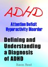 ADHD: Attention Deficit Hyperactivity Disorder (Defining and Understanding a Diagnosis of ADHD)