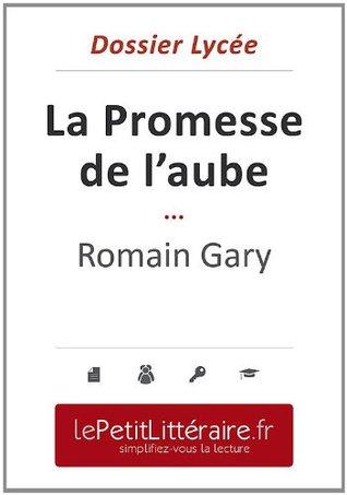 La Promesse de l'aube - Romain Gary (Dossier lycée): Dossier lycée (le Petit Littéraire .fr)