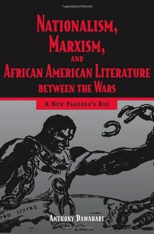 Nationalism, Marxism, and African American Literature Between the War: A New Pandora's Box