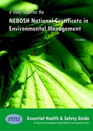 A Study Book for the NEBOSH National Certificate in Environmental Management: Essential Health and Safety Guide for Those Who Have Responsibility for ... as Part of Their Work (NEBOSH Study Books)