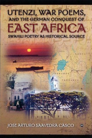 Utenze, War Poems, and the German Conquest of East Africa: Swhaili Poetry as Historical Source