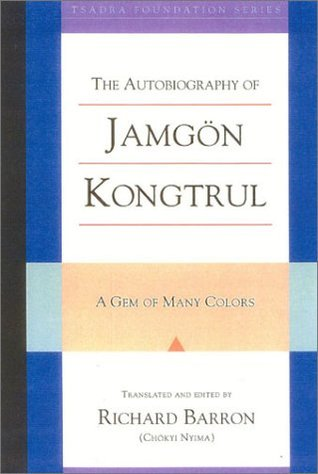The Autobiography of Jamgon Kongtrul: A Gem of Many Colors