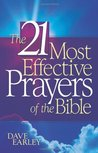 The 21 Most Effective Prayers of the Bible by Dave Earley
