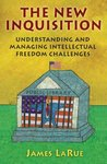The New Inquisition: Understanding and Managing Intellectual Freedom Challenges