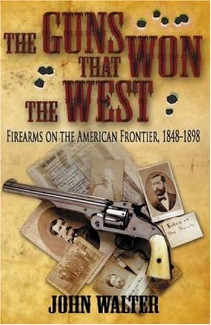 The Guns that Won the West: Firearms on the American Frontier, 1848-1898
