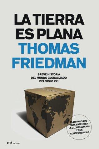La Tierra es plana: Breve historia del mundo globalizado del siglo XXI