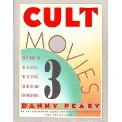 Cult Movies 3: 50 More of the Classics, the Sleepers, the Weird, and the Wonderful