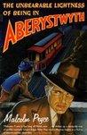 The Unbearable Lightness Of Being In Aberystwyth (Aberystwyth Noir, #3)