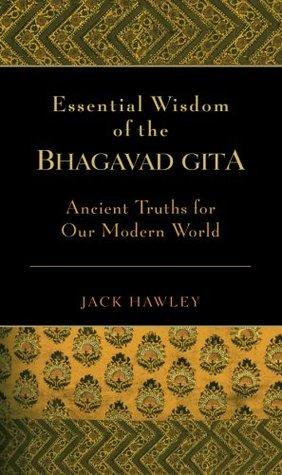 Essential Wisdom of the Bhagavad Gita: Ancient Truths for Our Modern World