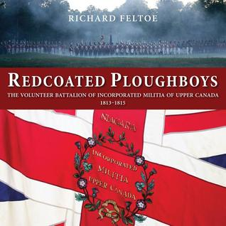 Redcoated Ploughboys — The Volunteer Battalion of Incorporated Militia of Upper Canada, 1813—1815