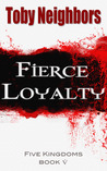 Fierce Loyalty (The Five Kingdoms, #5)
