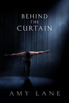 Behind the Curtain by Amy Lane