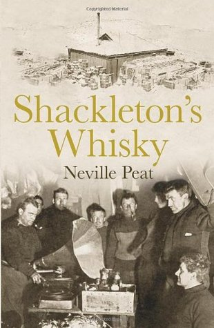 shackleton-s-whisky-the-extraordinary-story-of-an-heroic-explorer-and-twenty-five-cases-of-unique-mackinlay-s-old-scotch
