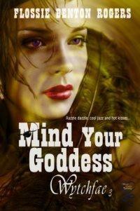 Mind Your Goddess (Wytchfae, #3)