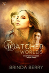 Watcher of Worlds by Brinda Berry